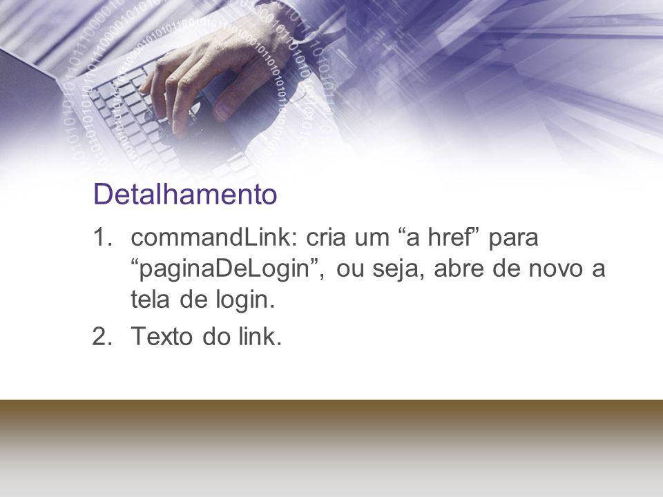 Detalhamento commandLink: cria um a href para paginaDeLogin , ou seja, abre de novo a tela de login.