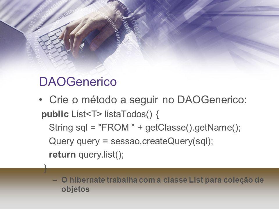 DAOGenerico Crie o método a seguir no DAOGenerico: