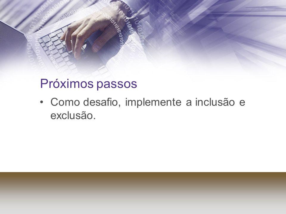 Próximos passos Como desafio, implemente a inclusão e exclusão.