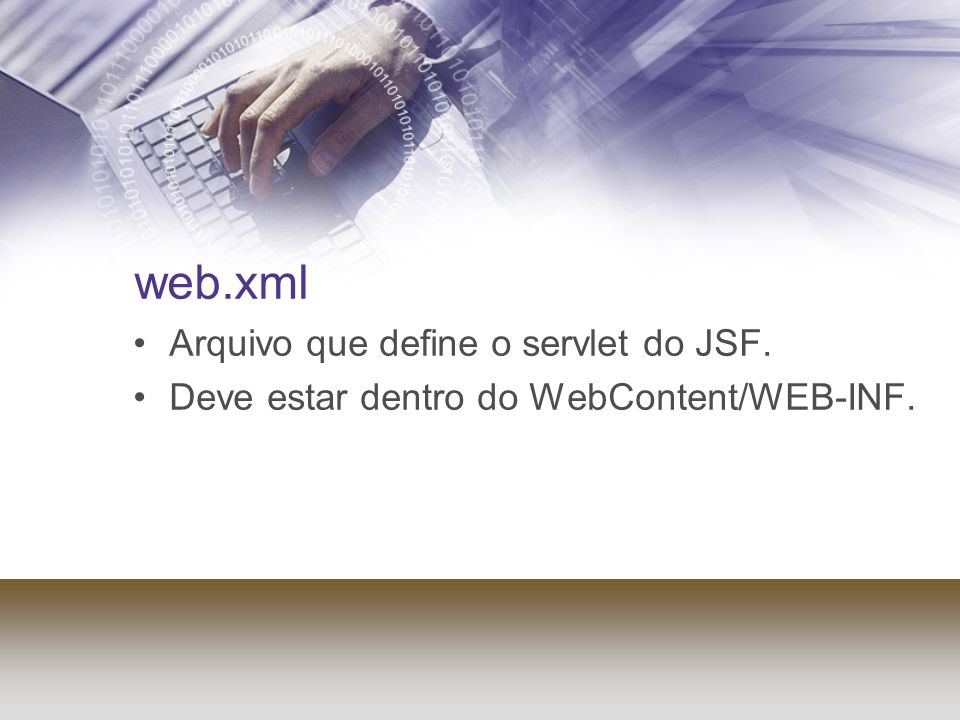web.xml Arquivo que define o servlet do JSF.