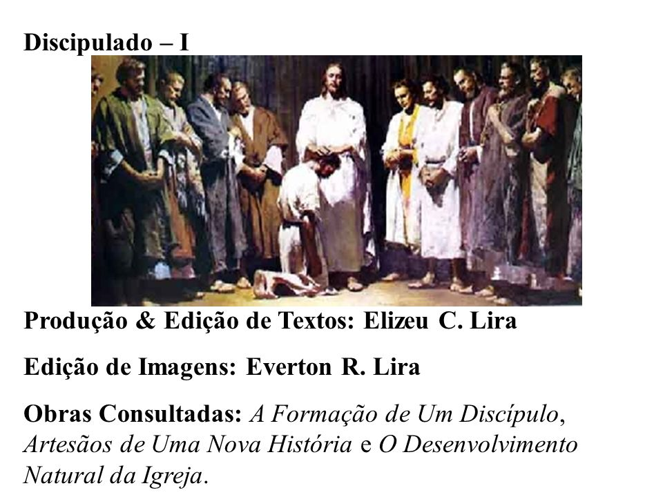 Discipulado – I Produção & Edição de Textos: Elizeu C. Lira. Edição de Imagens: Everton R. Lira.