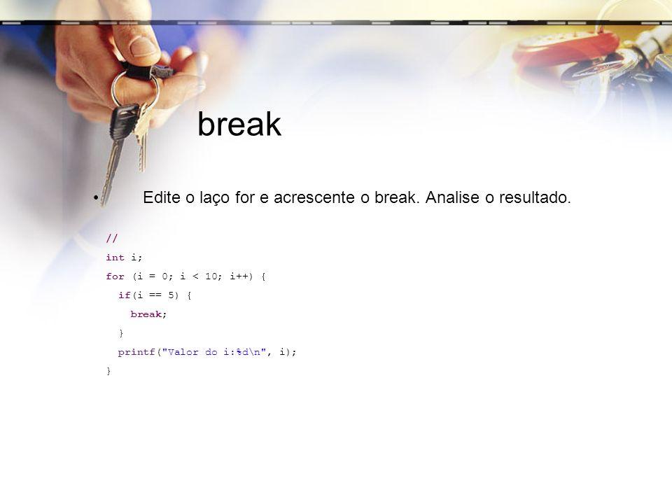 break Edite o laço for e acrescente o break. Analise o resultado. //