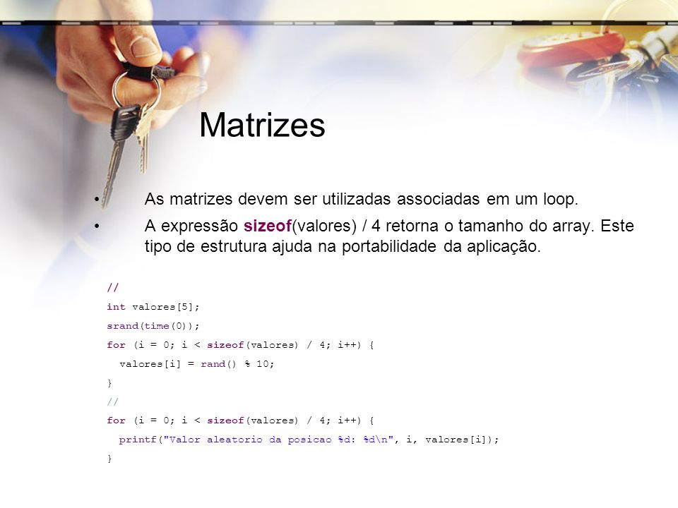Matrizes As matrizes devem ser utilizadas associadas em um loop.