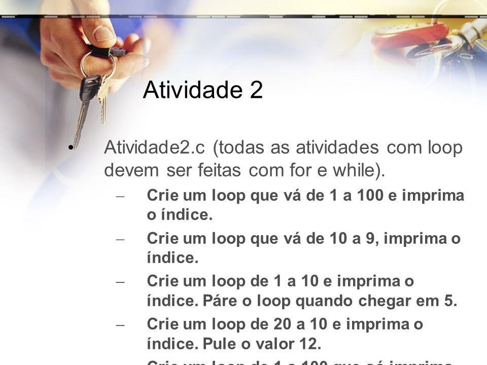 Atividade 2Atividade2.c (todas as atividades com loop devem ser feitas com for e while). Crie um loop que vá de 1 a 100 e imprima o índice.
