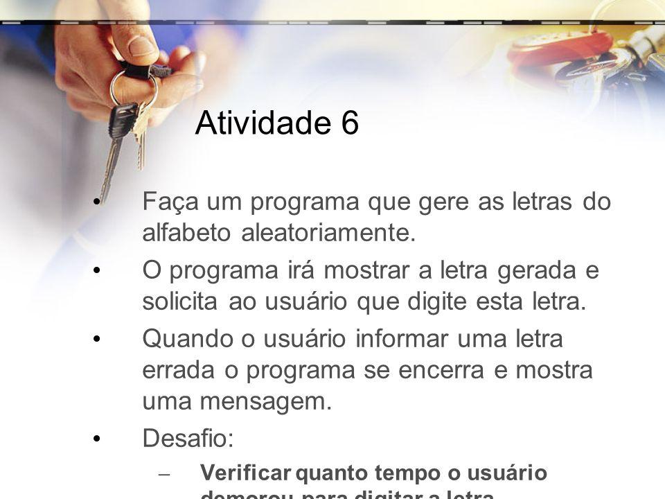Atividade 6Faça um programa que gere as letras do alfabeto aleatoriamente.