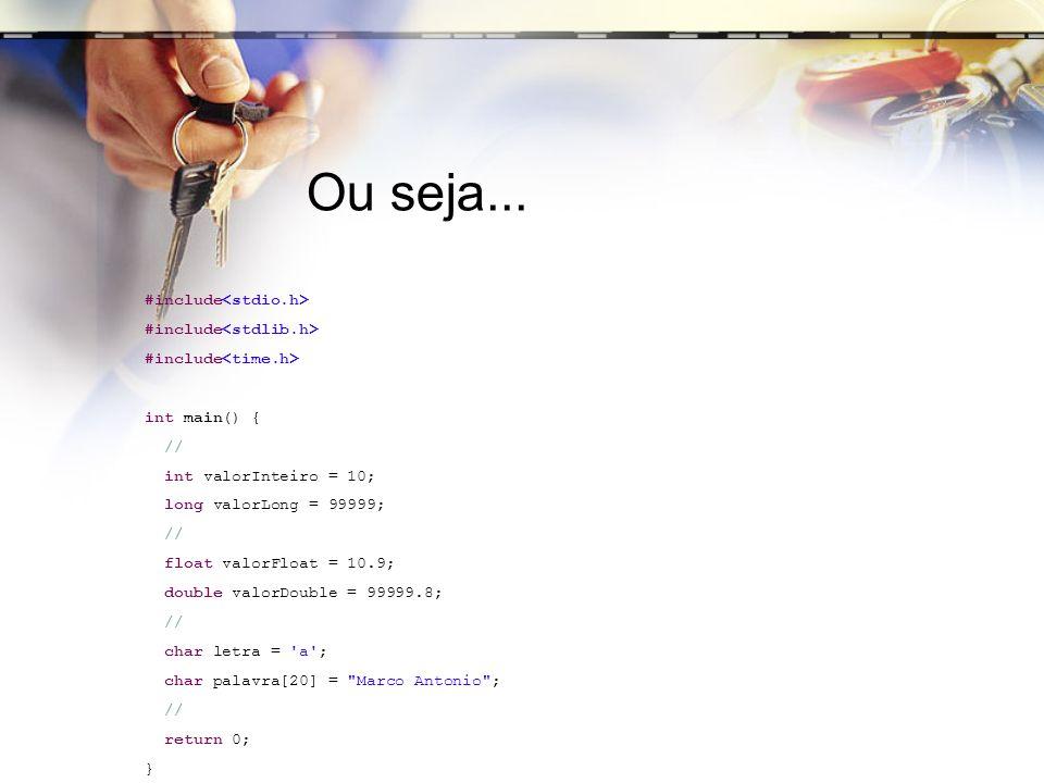 Ou seja... #include<stdio.h> #include<stdlib.h>