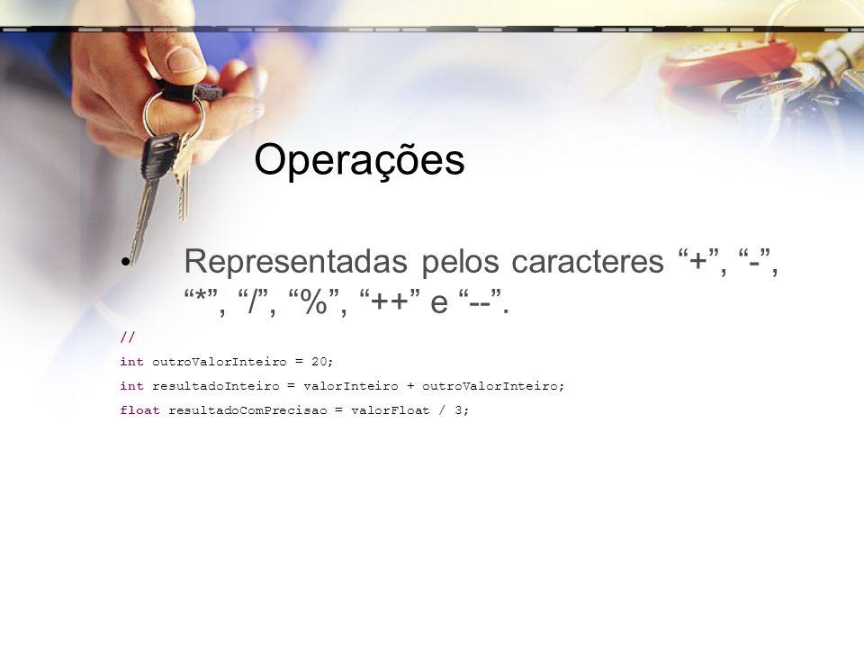 OperaçõesRepresentadas pelos caracteres + , - , * , / , % , ++ e -- . // int outroValorInteiro = 20;