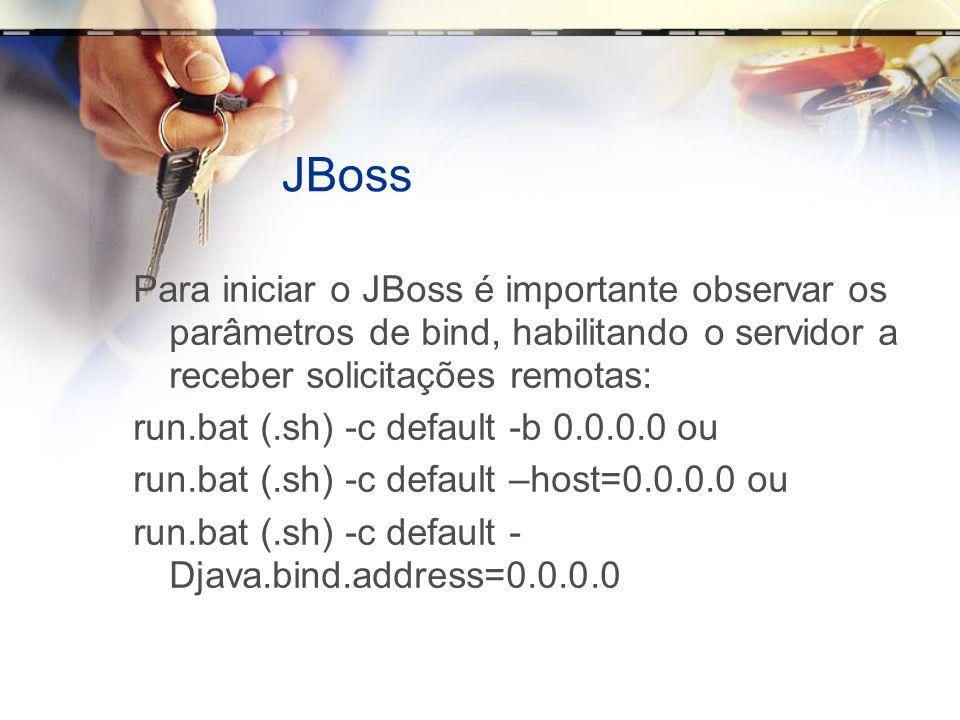 JBossPara iniciar o JBoss é importante observar os parâmetros de bind, habilitando o servidor a receber solicitações remotas: