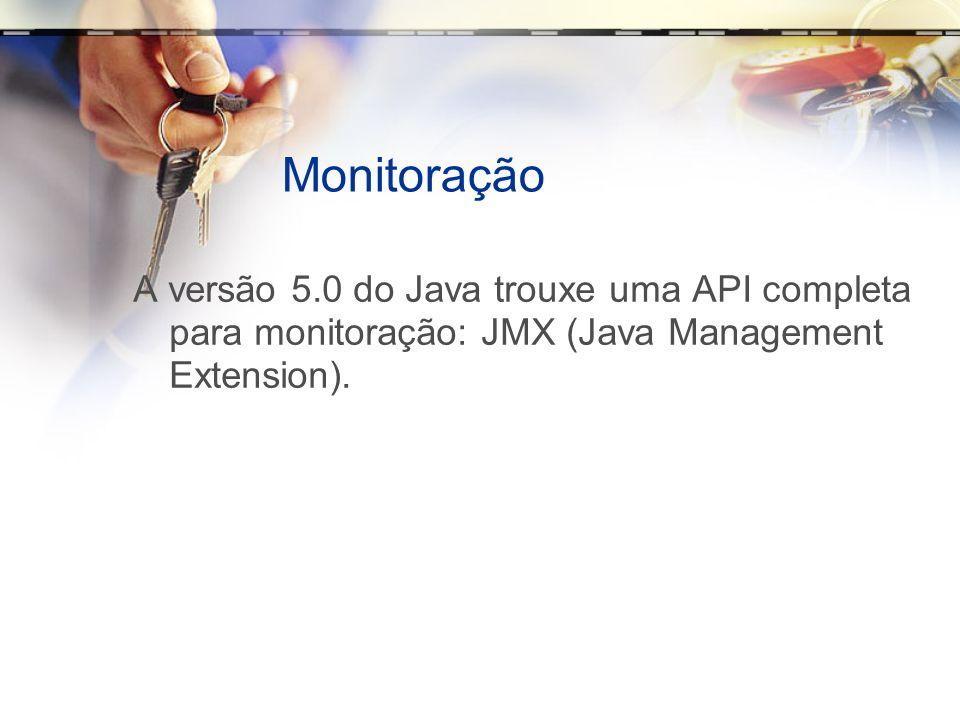 Monitoração A versão 5.0 do Java trouxe uma API completa para monitoração: JMX (Java Management Extension).