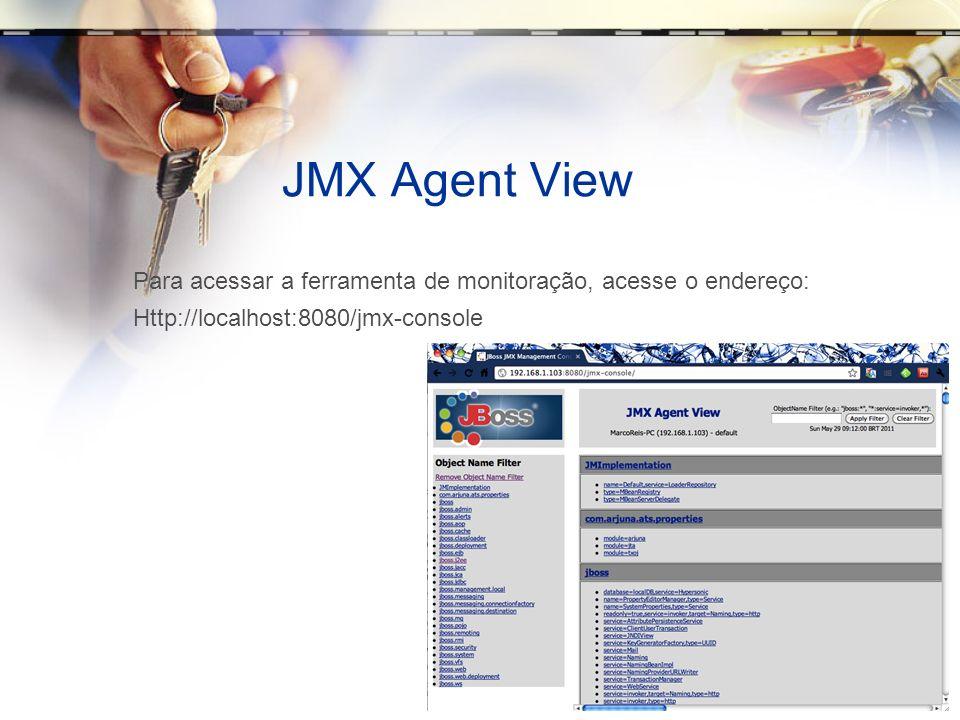 JMX Agent View Para acessar a ferramenta de monitoração, acesse o endereço: Http://localhost:8080/jmx-console.