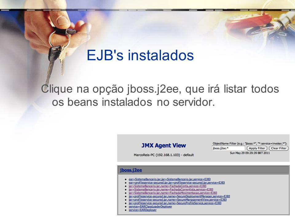 EJB s instalados Clique na opção jboss.j2ee, que irá listar todos os beans instalados no servidor.