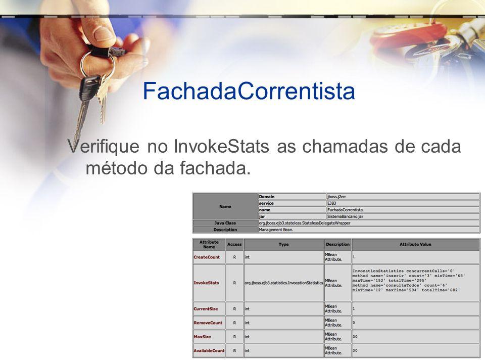FachadaCorrentista Verifique no InvokeStats as chamadas de cada método da fachada.
