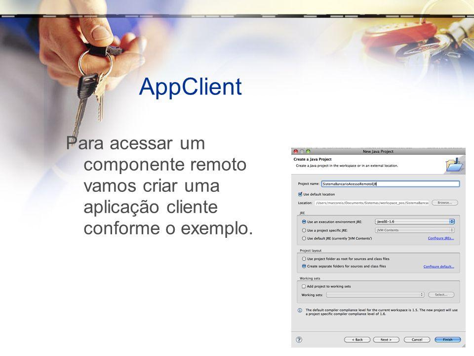 AppClientPara acessar um componente remoto vamos criar uma aplicação cliente conforme o exemplo.