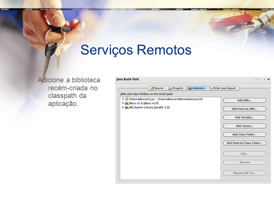 Serviços Remotos Adicione a biblioteca recém-criada no classpath da aplicação.