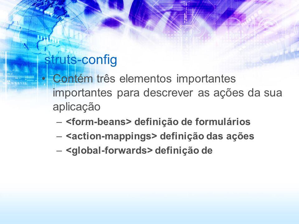 struts-config Contém três elementos importantes importantes para descrever as ações da sua aplicação.