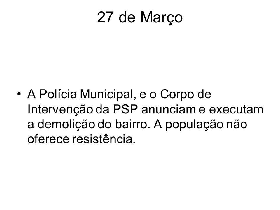 27 de Março A Polícia Municipal, e o Corpo de Intervenção da PSP anunciam e executam a demolição do bairro.