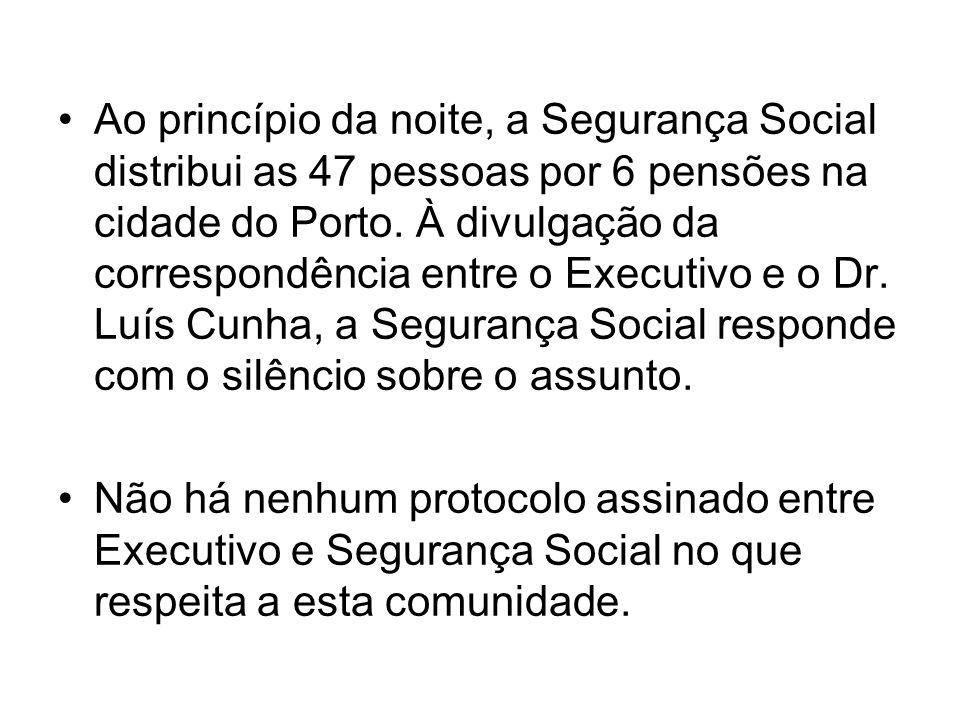 Ao princípio da noite, a Segurança Social distribui as 47 pessoas por 6 pensões na cidade do Porto. À divulgação da correspondência entre o Executivo e o Dr. Luís Cunha, a Segurança Social responde com o silêncio sobre o assunto.