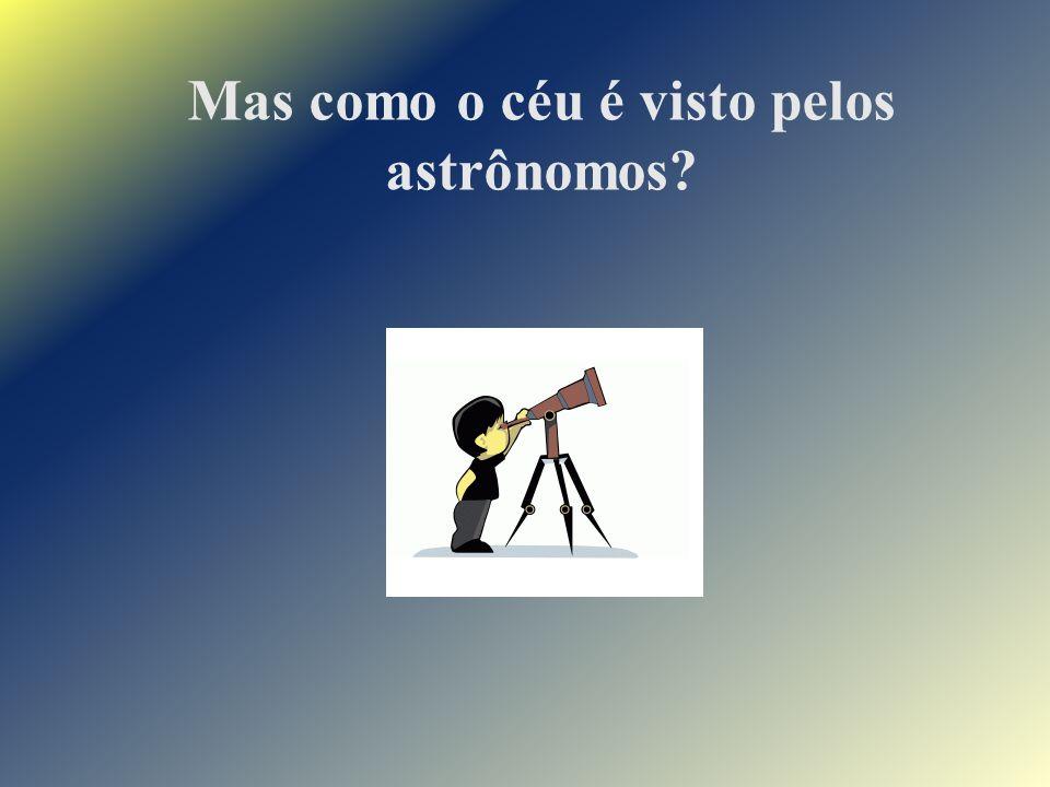 Mas como o céu é visto pelos astrônomos