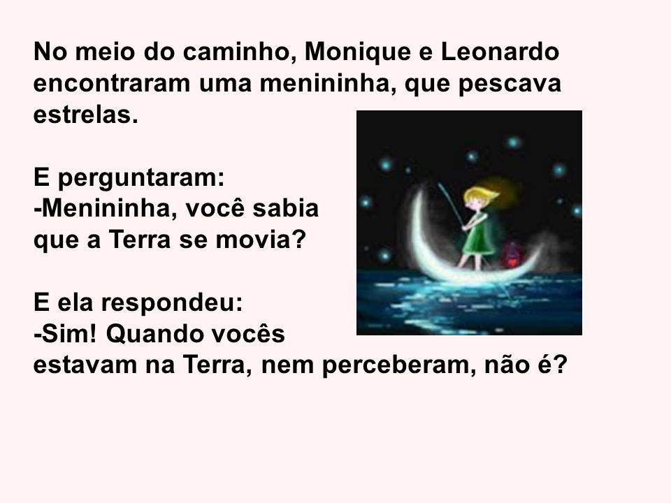 No meio do caminho, Monique e Leonardo encontraram uma menininha, que pescava estrelas.