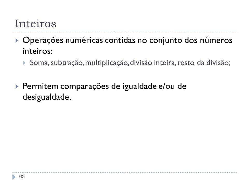 Inteiros Operações numéricas contidas no conjunto dos números inteiros: Soma, subtração, multiplicação, divisão inteira, resto da divisão;