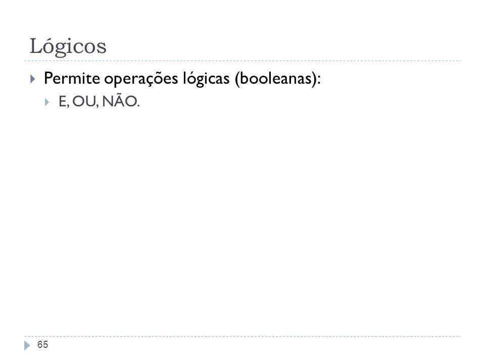 Lógicos Permite operações lógicas (booleanas): E, OU, NÃO.