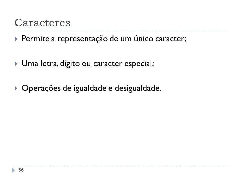 Caracteres Permite a representação de um único caracter;