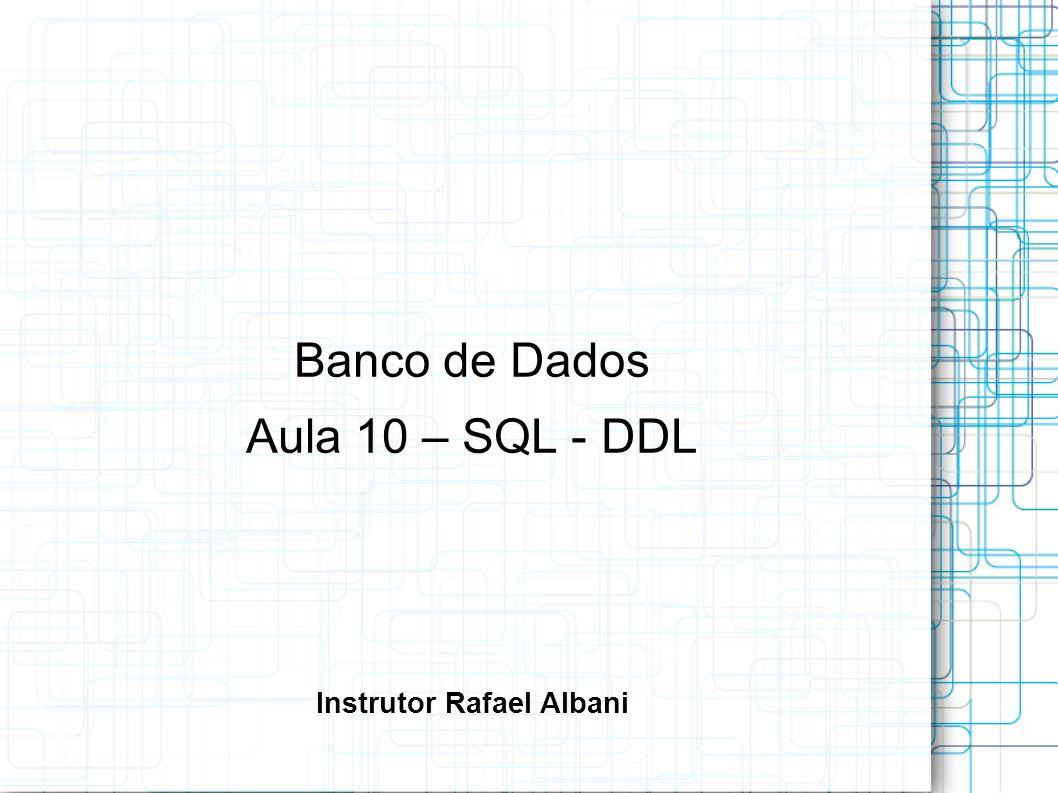 Banco de Dados Aula 10 – SQL - DDL