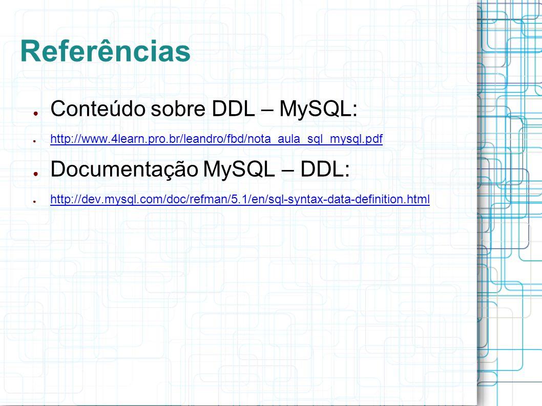 Referências Conteúdo sobre DDL – MySQL: Documentação MySQL – DDL:
