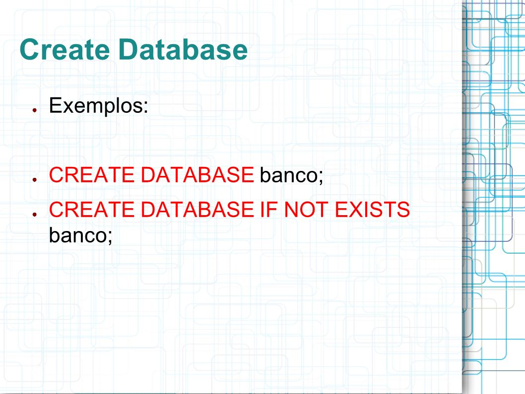 Create Database Exemplos: CREATE DATABASE banco;