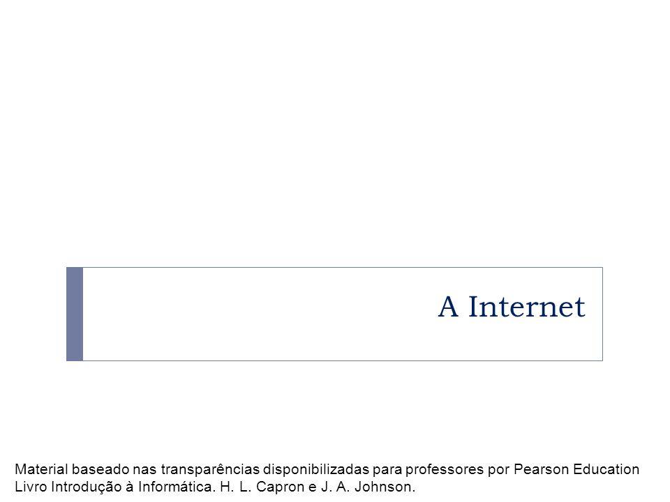 A Internet Material baseado nas transparências disponibilizadas para professores por Pearson Education.