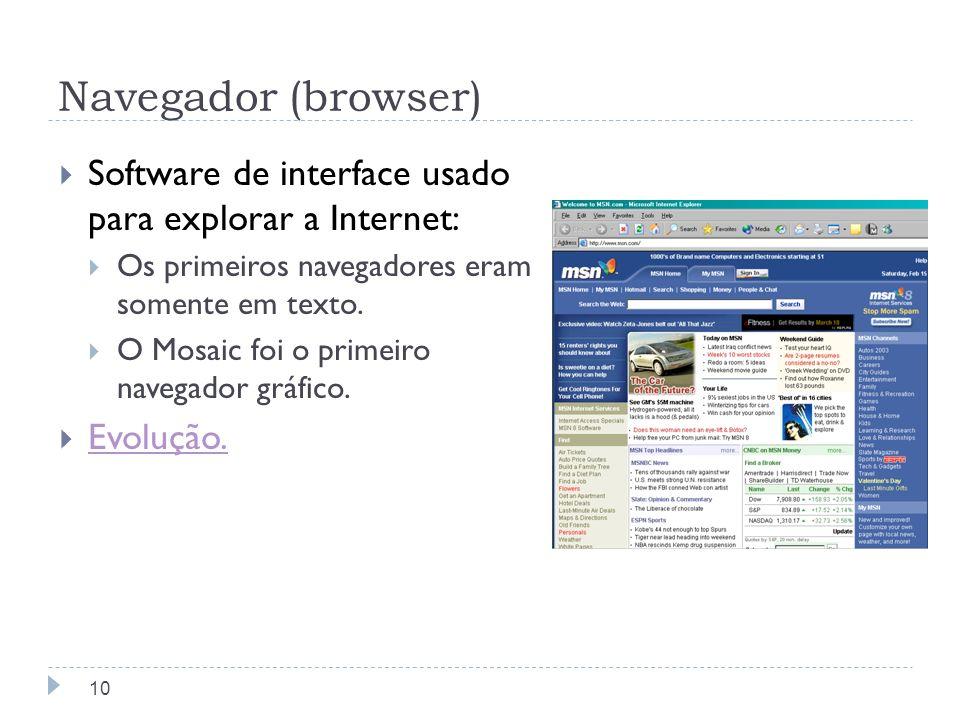 Navegador (browser)Software de interface usado para explorar a Internet: Os primeiros navegadores eram somente em texto.