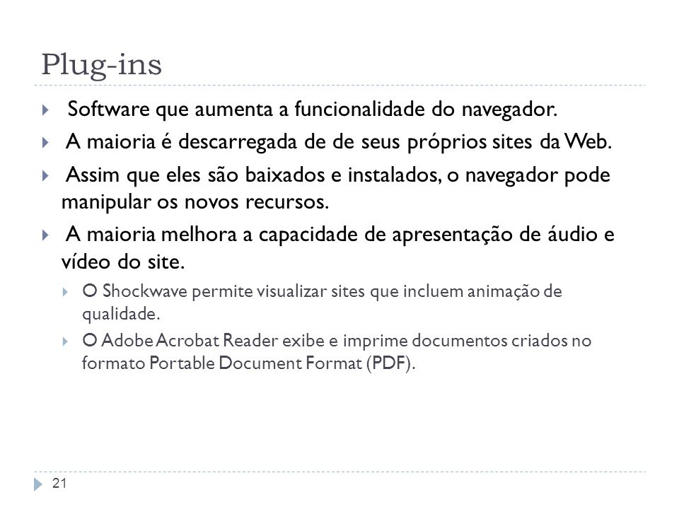 Plug-ins Software que aumenta a funcionalidade do navegador.