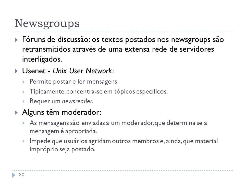 Newsgroups Fóruns de discussão: os textos postados nos newsgroups são retransmitidos através de uma extensa rede de servidores interligados.