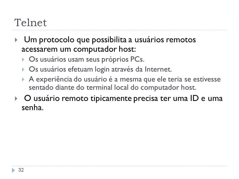 Telnet Um protocolo que possibilita a usuários remotos acessarem um computador host: Os usuários usam seus próprios PCs.