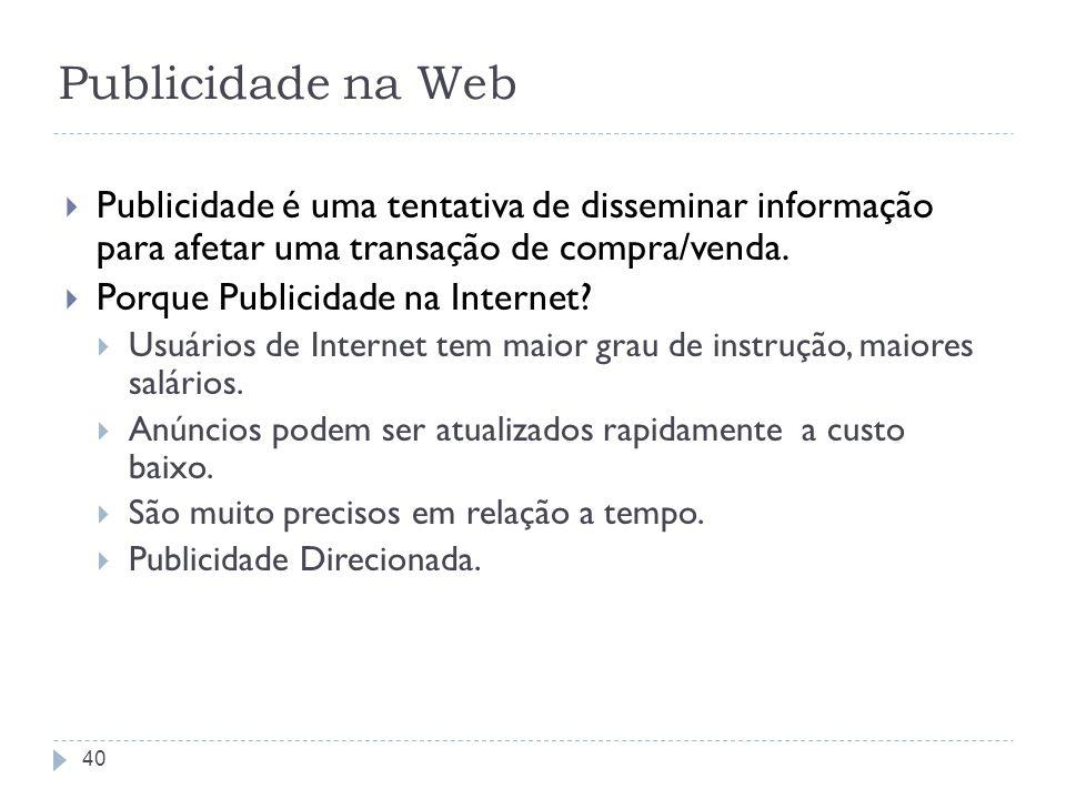 Publicidade na WebPublicidade é uma tentativa de disseminar informação para afetar uma transação de compra/venda.