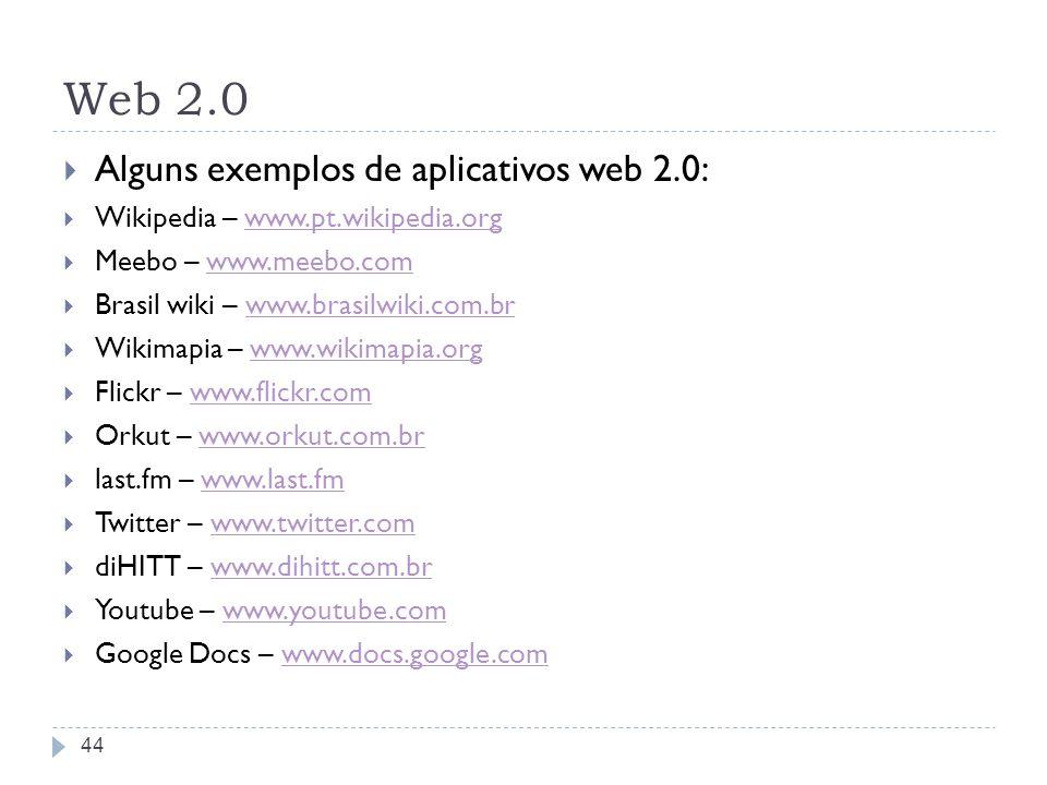 Web 2.0 Alguns exemplos de aplicativos web 2.0:
