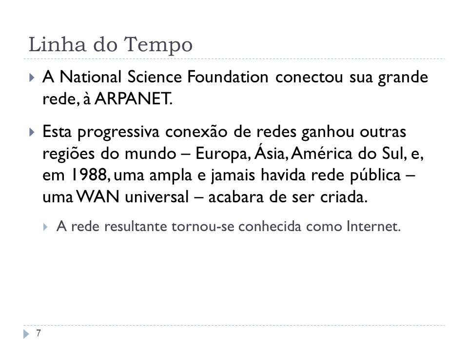 Linha do Tempo A National Science Foundation conectou sua grande rede, à ARPANET.