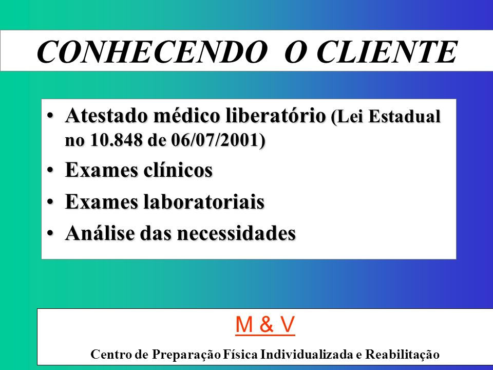 CONHECENDO O CLIENTEAtestado médico liberatório (Lei Estadual no 10.848 de 06/07/2001) Exames clínicos.