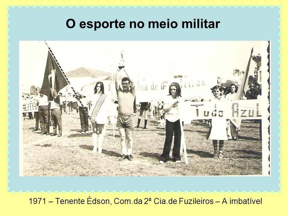 1971 – Tenente Édson, Com.da 2ª Cia.de Fuzileiros – A imbatível