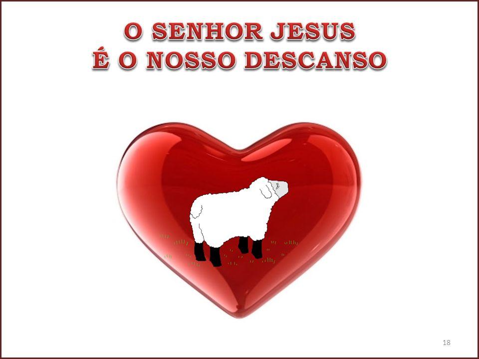 O SENHOR JESUS É O NOSSO DESCANSO