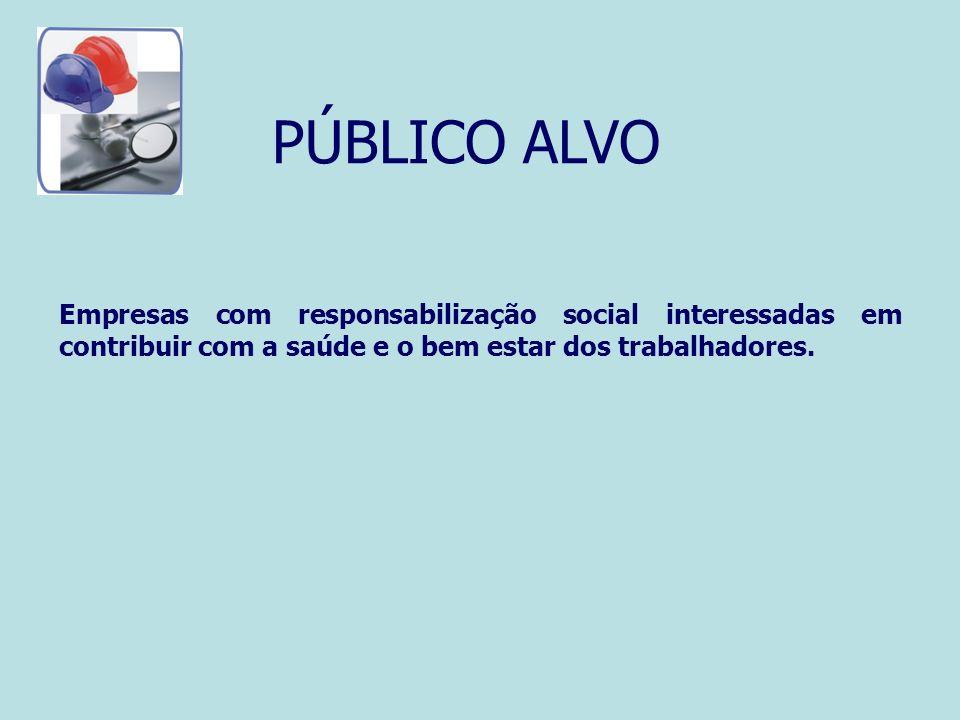 PÚBLICO ALVO Empresas com responsabilização social interessadas em contribuir com a saúde e o bem estar dos trabalhadores.