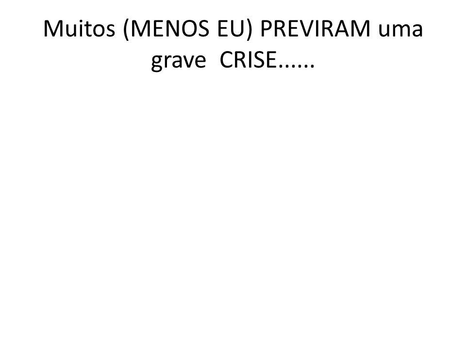 Muitos (MENOS EU) PREVIRAM uma grave CRISE......