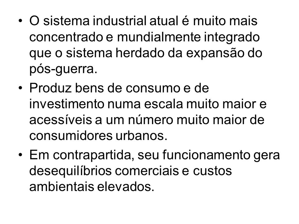 O sistema industrial atual é muito mais concentrado e mundialmente integrado que o sistema herdado da expansão do pós-guerra.