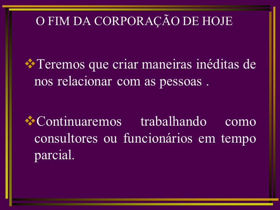 O FIM DA CORPORAÇÃO DE HOJE