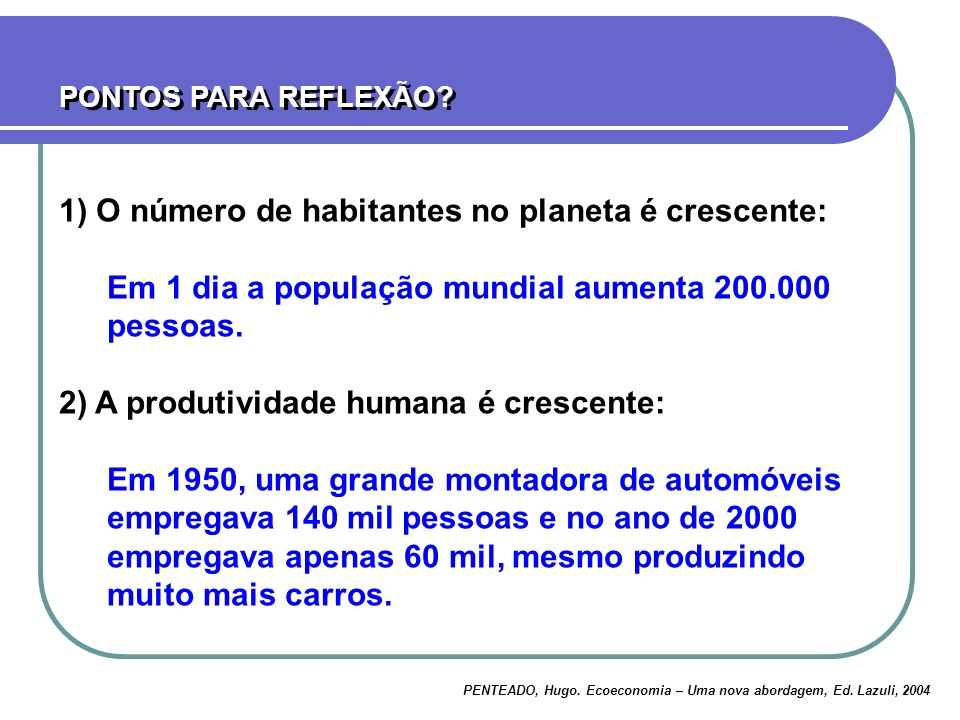 1) O número de habitantes no planeta é crescente: