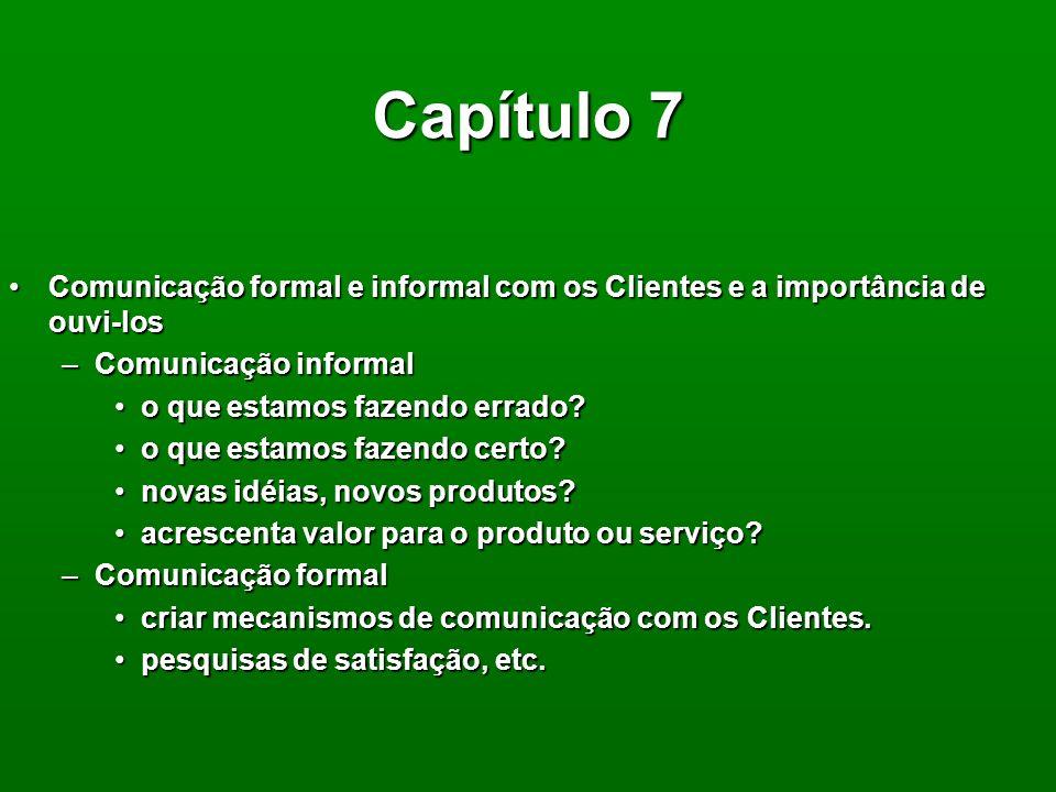 Capítulo 7 Comunicação formal e informal com os Clientes e a importância de ouvi-los. Comunicação informal.
