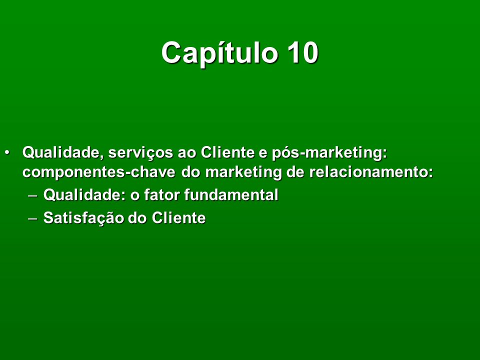 Capítulo 10 Qualidade, serviços ao Cliente e pós-marketing: componentes-chave do marketing de relacionamento: