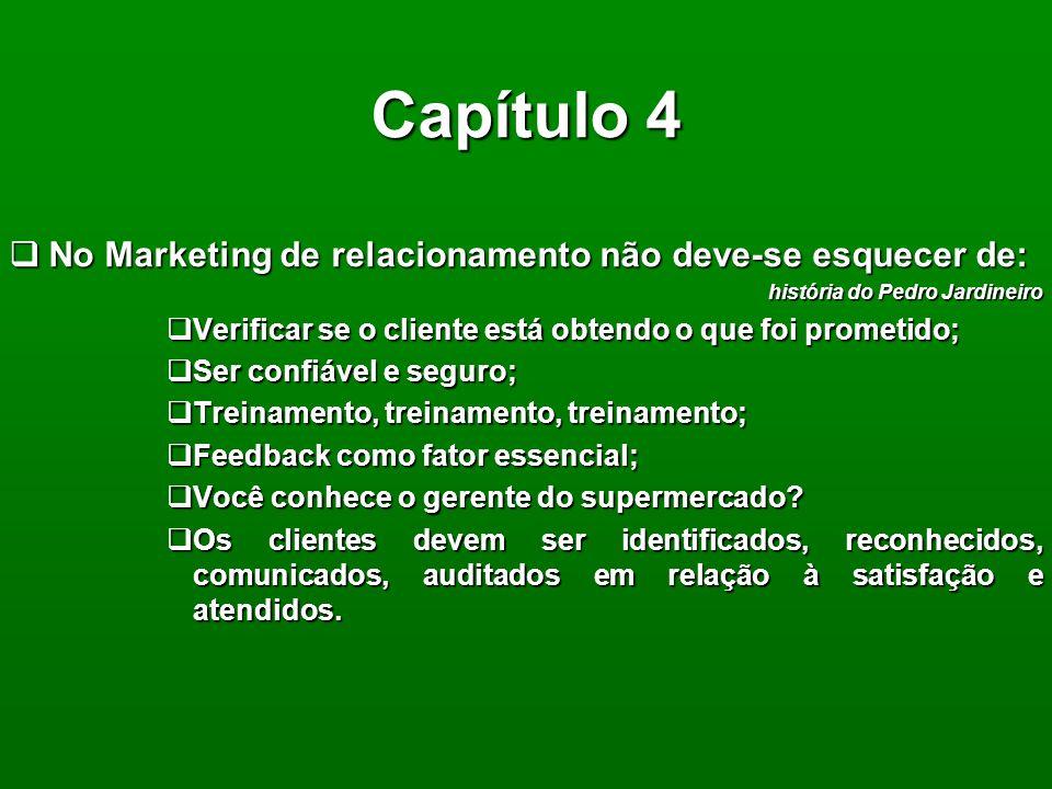 Capítulo 4 No Marketing de relacionamento não deve-se esquecer de:
