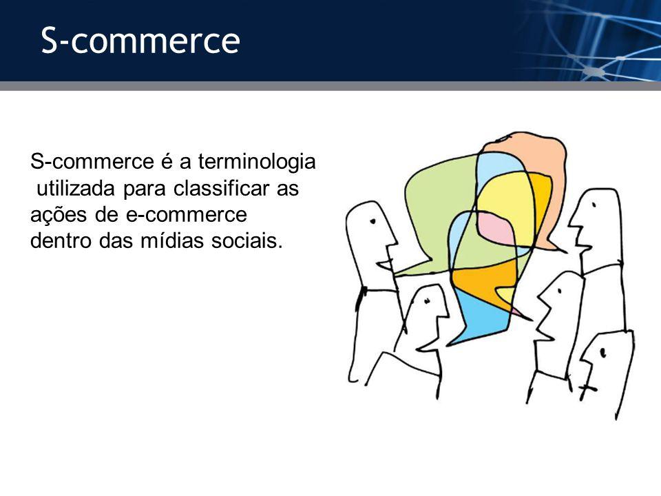 S-commerce S-commerce é a terminologia utilizada para classificar as