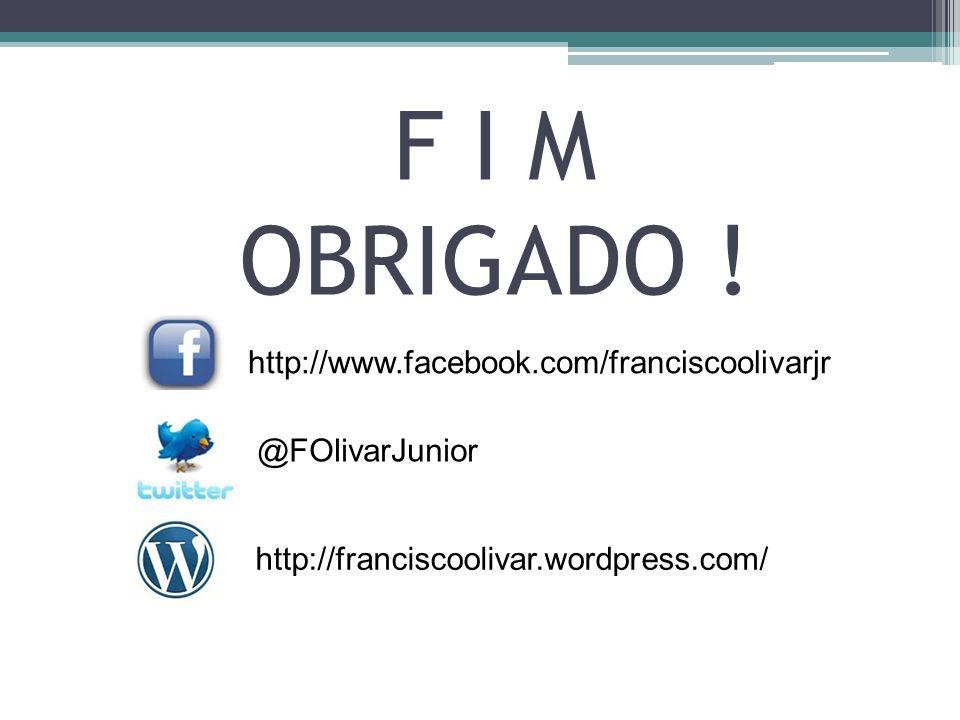 F I M OBRIGADO ! http://www.facebook.com/franciscoolivarjr